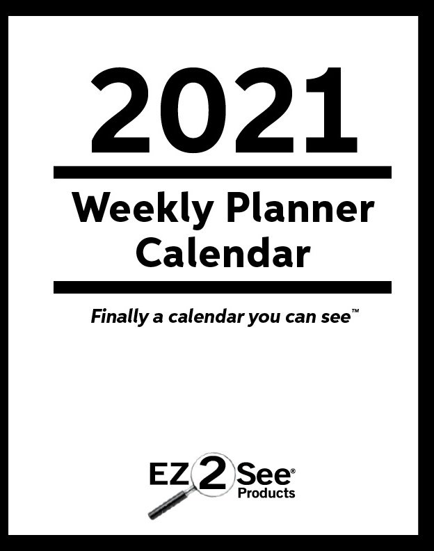 Front cover of the EZ2See Calendar, words are 2021 Weekly Planner Calendar. Finally a calendar you can see.